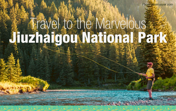 Travel to the Marvelous Jiuzhaigou National Park